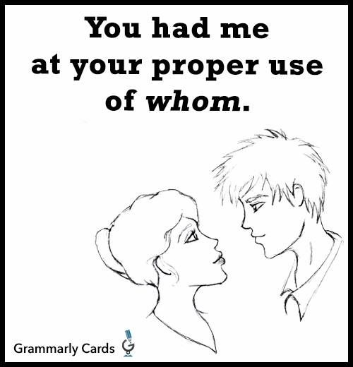 You had me at you proper use of whom. Problems of a grammar nerd ...