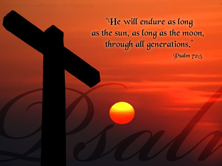 He will endure as long as the sun,...