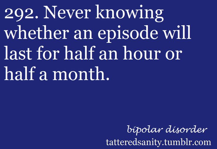 Depression too, I've had episodes last for months and ones that last until someone hugs me or makes me laugh