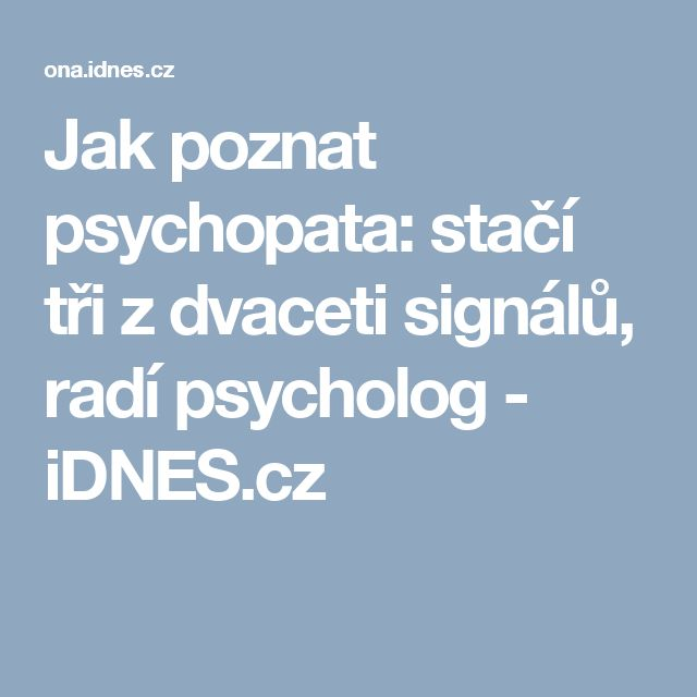Jak poznat psychopata: stačí tři z dvaceti signálů, radí psycholog - iDNES.cz