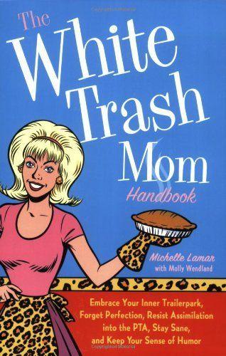 """The White Trash Mom Handbook"" by Michelle Lamar"