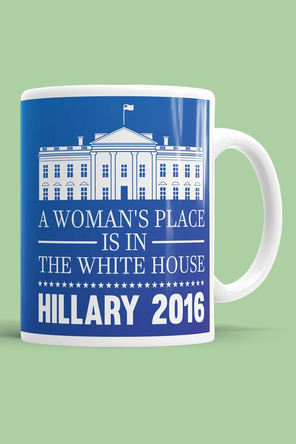 A Woman's Place is in the White House. The ultimate empowering mug!
