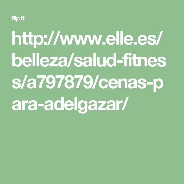 http://www.elle.es/belleza/salud-fitness/a797879/cenas-para-adelgazar/