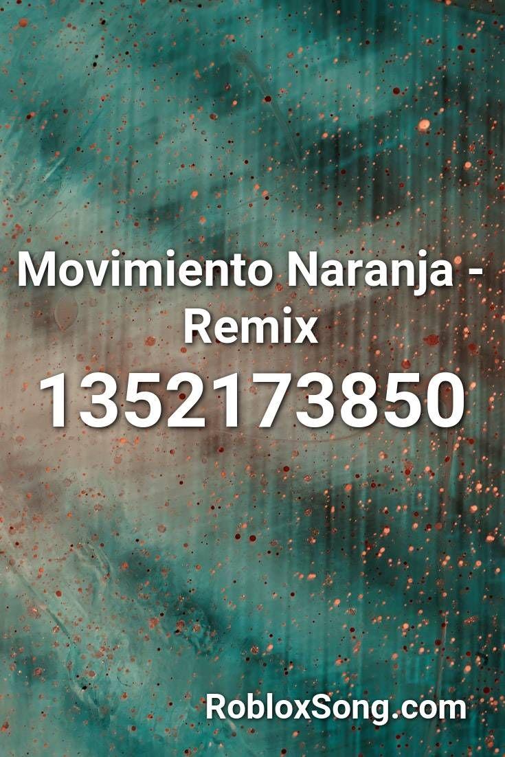 Movimiento Naranja Remix Roblox Id Roblox Music Codes Dubstep Roblox Epic