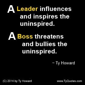 A Leader influences and inspires the uninspired. A Boss threatens and bullies the uninspired. Quotes on Leadership. Quotes on Being a Boss. The difference between a boss and a leader. motivational quotes. leadership quotes. inspirational quotes. ( MOTIVATIONmagazne.com )