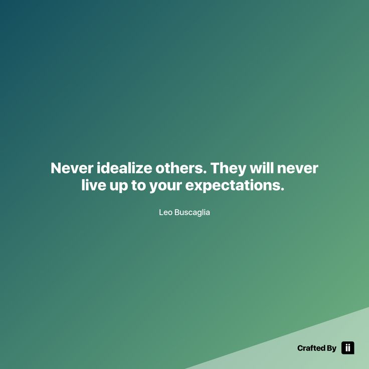 """""""Never idealize others. They will never live up to your expectations. """" By Leo Buscaglia #quotes #wordstoliveby #inspiration #inspirationalquote #motivation #quotestagram #quotesoftheday #beautiful"""