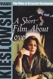 "Krzysztof Kieslowski ,"" A short film about Love"" . One of the movie from the Decalogue . One the most moving is ""A short film about Killing"" ."