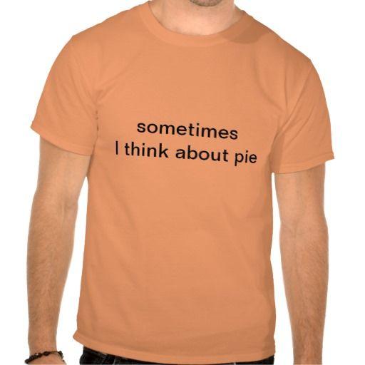 Sometimes pie tee shirts