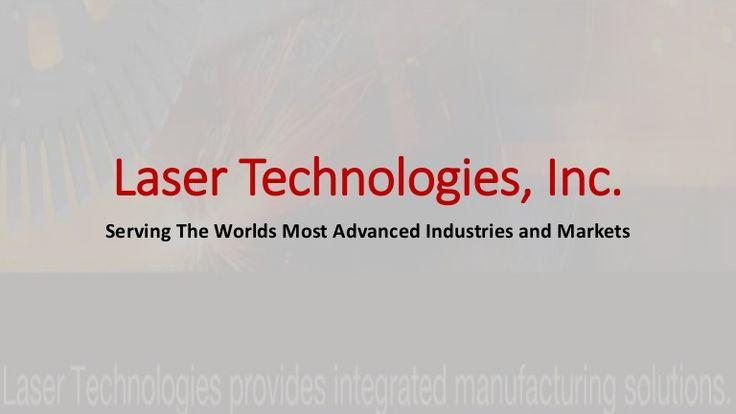 Laser Technologies, Inc - Serving The Worlds Most Advanced #Industries and #Markets