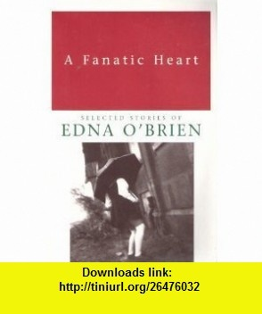 A Fanatic Heart Selected Stories of Edna OBrien (Plume) (9780452261167) Edna OBrien, Philip Roth , ISBN-10: 0452261163  , ISBN-13: 978-0452261167 ,  , tutorials , pdf , ebook , torrent , downloads , rapidshare , filesonic , hotfile , megaupload , fileserve