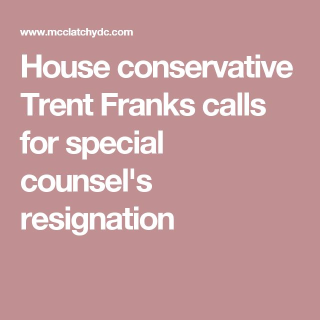house conservative trent franks calls for special counsels resignation - Fantastisch Kochinseln