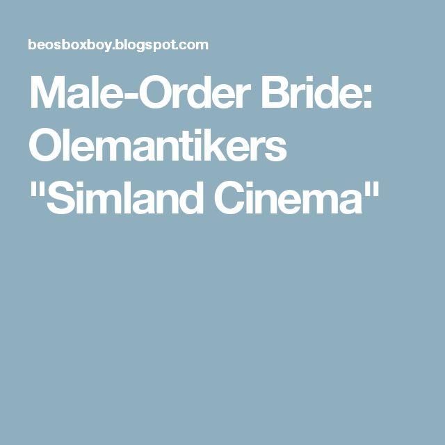 "Male-Order Bride: Olemantikers ""Simland Cinema"""