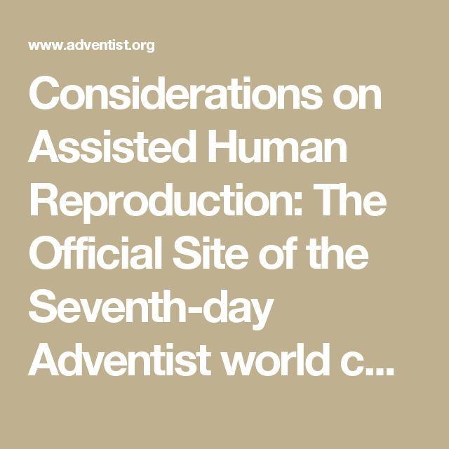 Considerations on Assisted Human Reproduction: The Official Site of the Seventh-day Adventist world church
