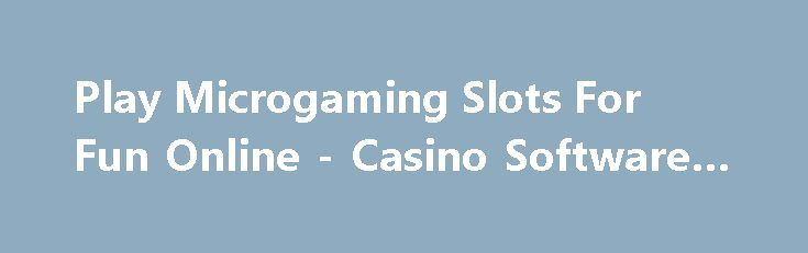 Play Microgaming Slots For Fun Online - Casino Software Review https://slots-money.com/microgaming-online-casino-games-software  Discover Microgaming company profile on review, finding interesting stuff about the latest trends in online casinos, slot games with profitable Bonuses and multipliers