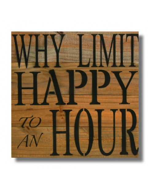 "14"" x 14"" Repurposed Wood Wall Art Sign. ""Why Limit Happy Hour To An Hour"" (RCS-M-44) - Wall Art Signs"