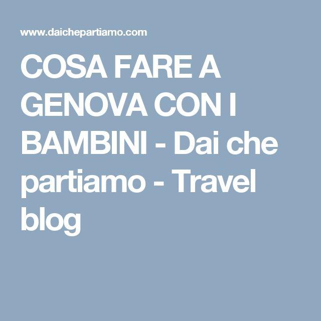 COSA FARE A GENOVA CON I BAMBINI - Dai che partiamo - Travel blog