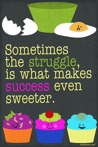 I should put this in my class.: Famous Quotes, Sweet Success, Remember This, Success Quotes, Cupcake, Classroom Posters, Inspiration Quotes, Weights Loss, Struggling