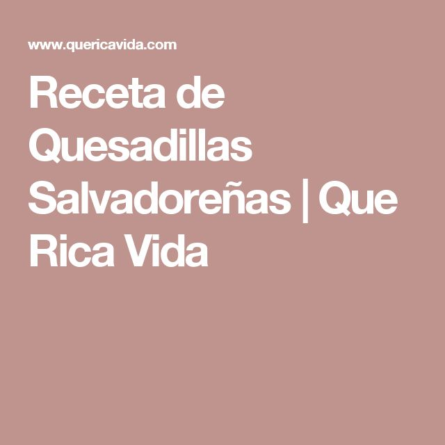 Receta de Quesadillas Salvadoreñas   Que Rica Vida