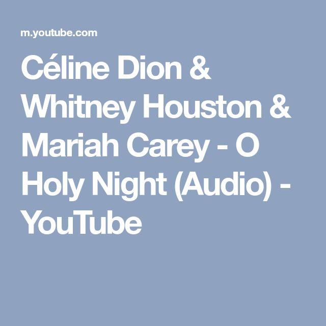 Céline Dion & Whitney Houston & Mariah Carey - O Holy Night (Audio) - YouTube