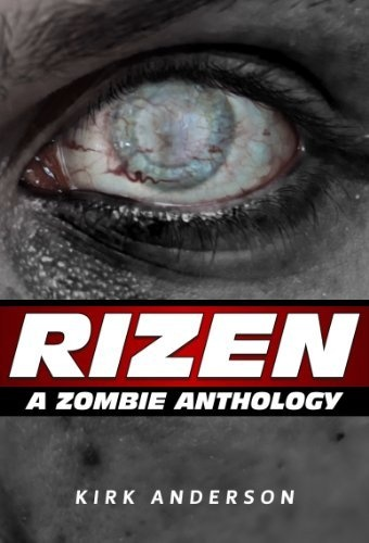 RIZEN: Tales of the Zombie Apocalypse by Kirk Anderson, http://www.amazon.com/dp/B00AEKVFJG/ref=cm_sw_r_pi_dp_NSYYqb1S58Y9C #mike1242