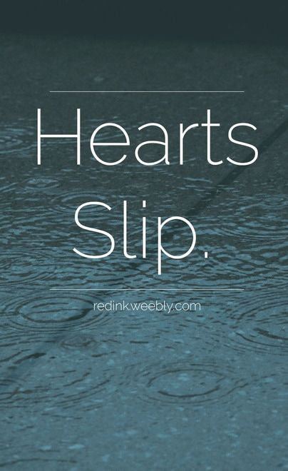 Sometimes hearts slip and it's okay.