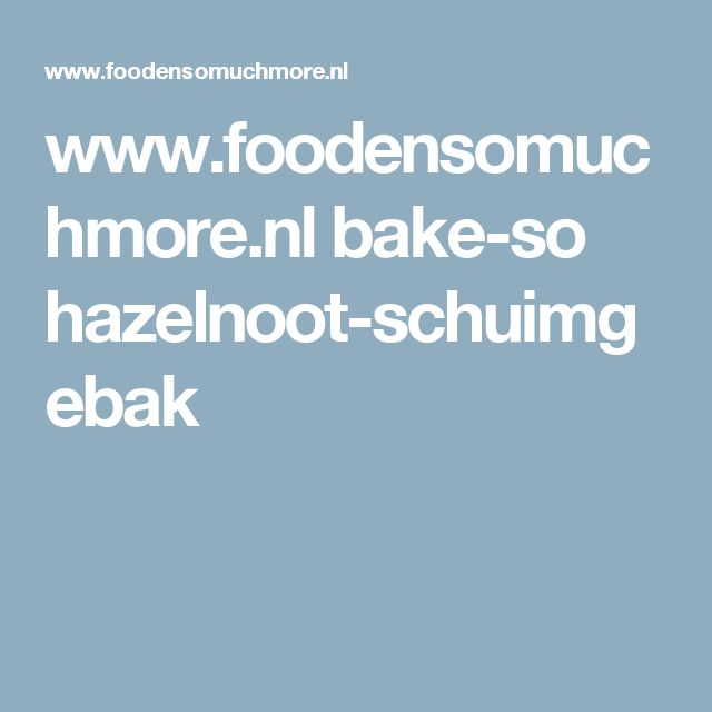 www.foodensomuchmore.nl bake-so hazelnoot-schuimgebak