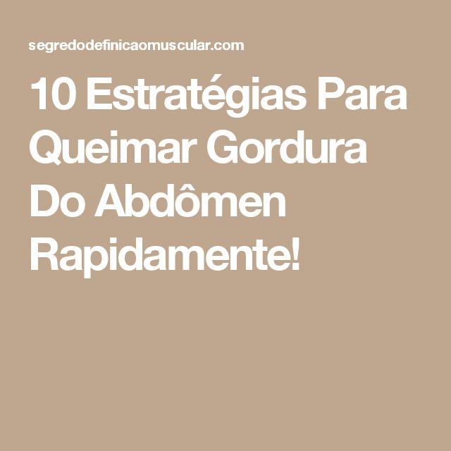 10 Estratégias Para Queimar Gordura Do Abdômen Rapidamente!