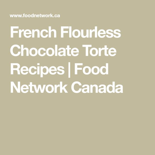French Flourless Chocolate Torte Recipes | Food Network Canada