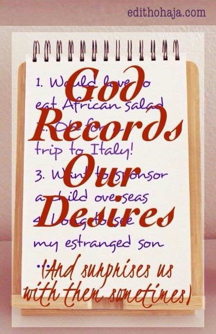 GOD RECORDS OUR DESIRES  (And surprises us with them sometimes)  Hi! Has God ever surprised you by granting a long-held or long-forgotten desire? In this post, I share three short testimonies of how I experienced this special demonstration of God's love to encourage you. Read and be blessed!
