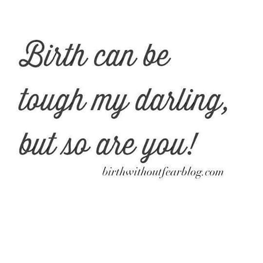 Birth can be tough my darling, but so are you.