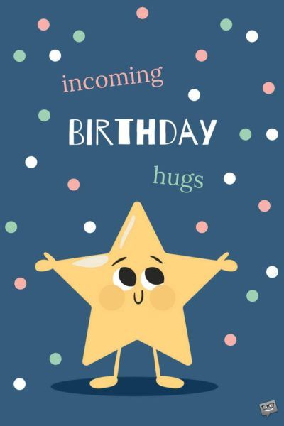 Incoming Birthday hugs!