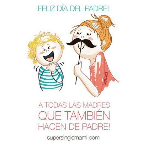 Feliz dia del padre a todas las madres que tambien hacen de padre.