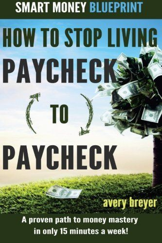 How to Stop Living Paycheck to Paycheck: A proven path to money mastery in only 15 minutes a week! by Avery Breyer -- books on budgeting and saving money