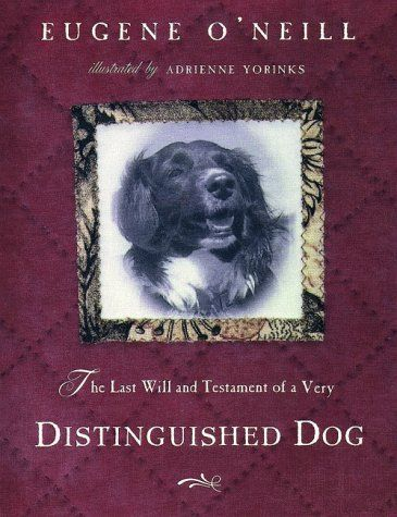 The Last Will and Testament of an Extremely Distinguished Dog:   The Last Will & Testament of a Very Distinguished Dog [ The Last Will & Testament of a Very Distinguished Dog by O'Neill, Eugene Gladstone ( Author ) Hardcover Oct- 1999 ] Hardcover Oct- 29- 1999