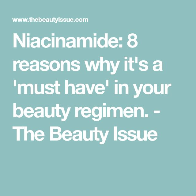 Niacinamide: 8 reasons why it's a 'must have' in your beauty regimen. - The Beauty Issue