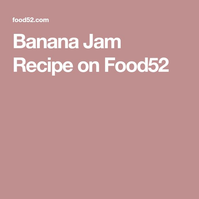 Banana Jam Recipe on Food52