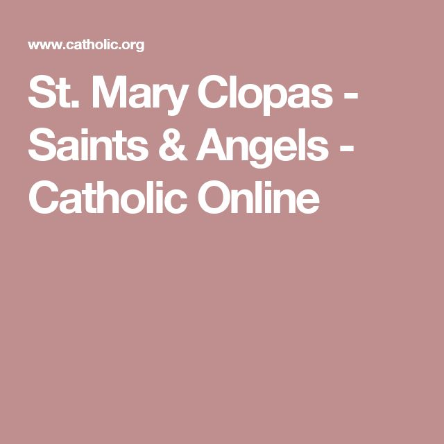 St. Mary Clopas - Saints & Angels - Catholic Online