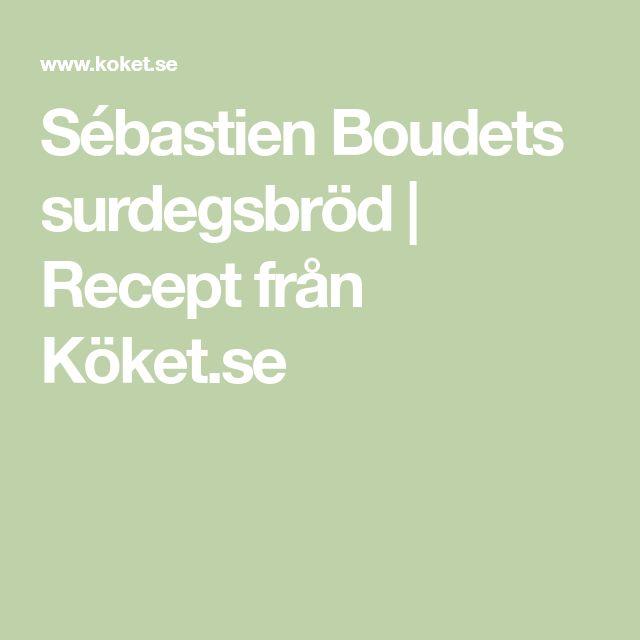 Sébastien Boudets surdegsbröd | Recept från Köket.se