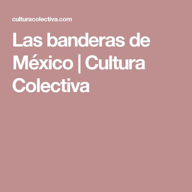 Las banderas de México | Cultura Colectiva
