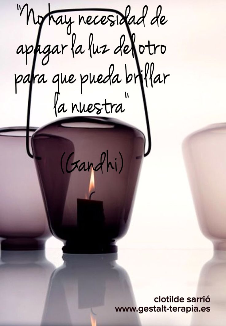 No hay necesidad de apagar la luz del otro para que pueda brillar la nuestra.