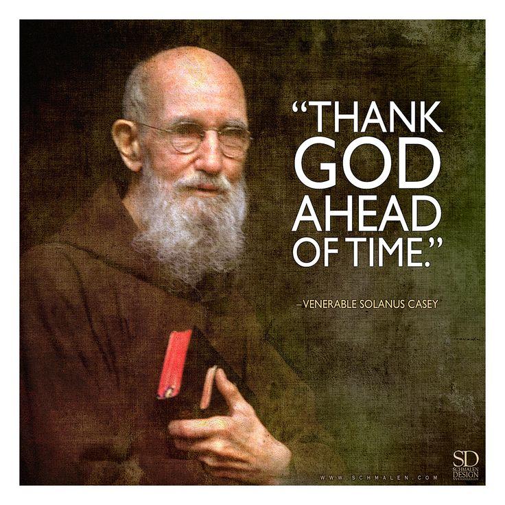 "www.Schmalen.com  ""Thank God ahead of time."" – Venerable Solanus Casey"