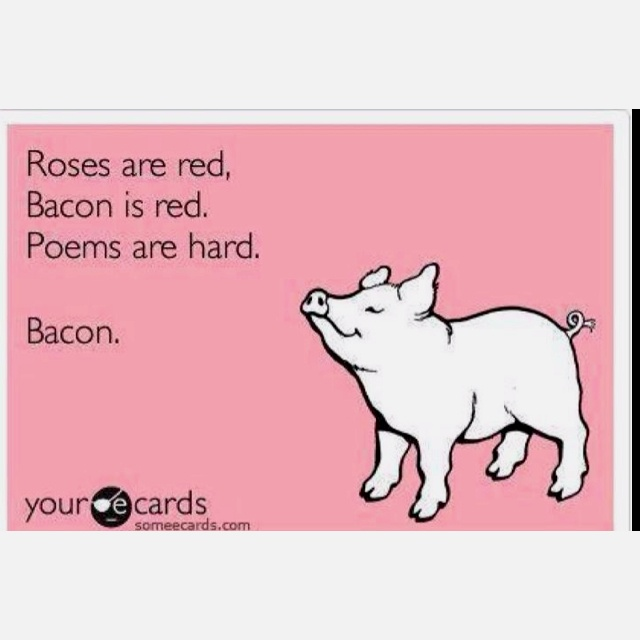 I've seen this before... I love it... not sure how I feel about putting the cute little pig on the someecard...: Bacon Poems, Student
