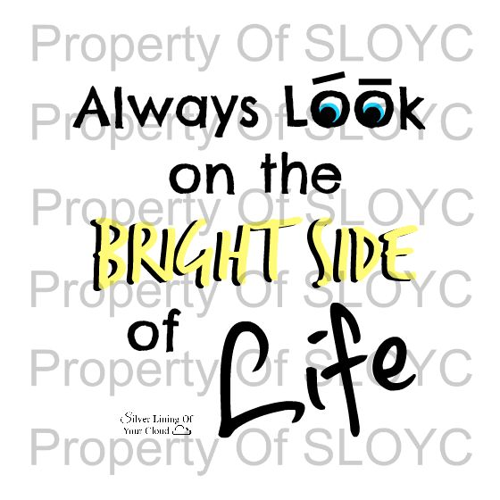 T-Shirt and Accessories with the inspirational saying of Always look on the Bright Side of Life. http://silverliningofyourcloud.spreadshirt.co.uk/