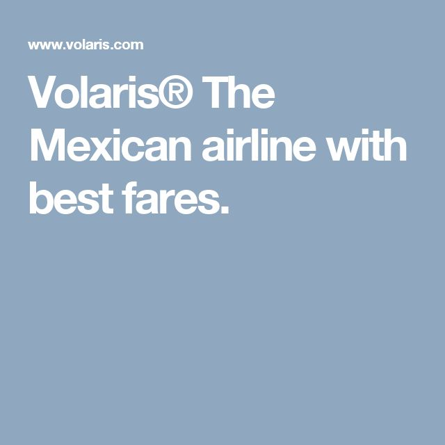 Volaris® The Mexican airline with best fares.