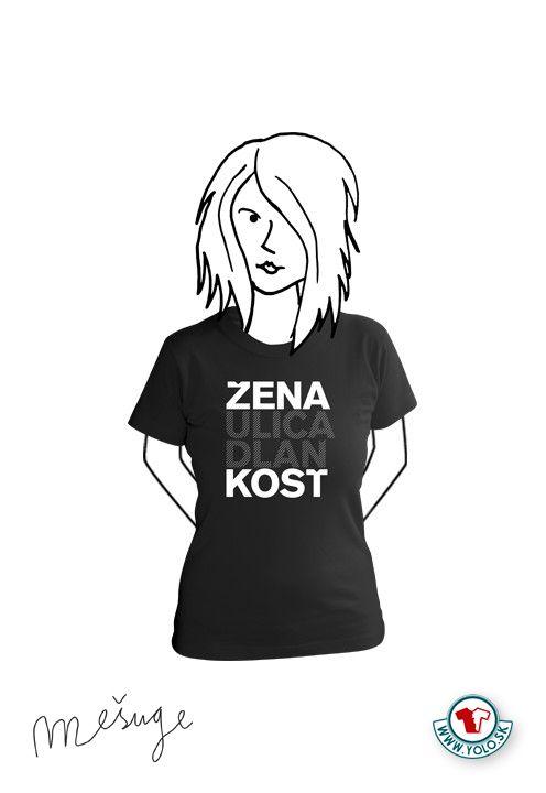 Dámske tričko Žena kosť zn. Mešuge  http://www.yolo.sk/damske-tricka-mesuge/damske-tricko-mesuge-zena-kost