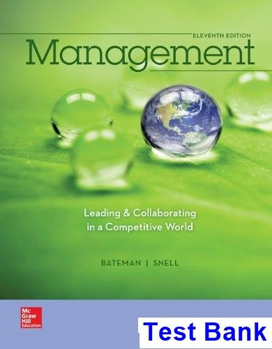 Management Leading and Collaborating in a Competitive World 11th Edition Bateman Test Bank - Test bank, Solutions manual, exam bank, quiz bank, answer key for textbook download instantly!