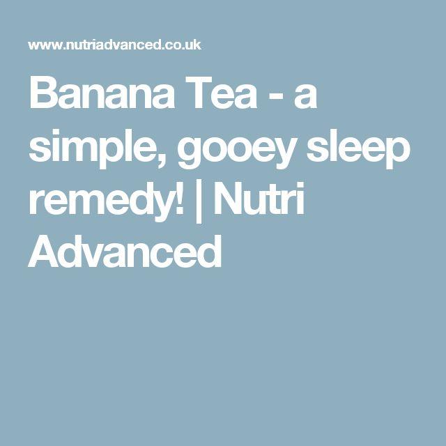 Banana Tea - a simple, gooey sleep remedy! | Nutri Advanced