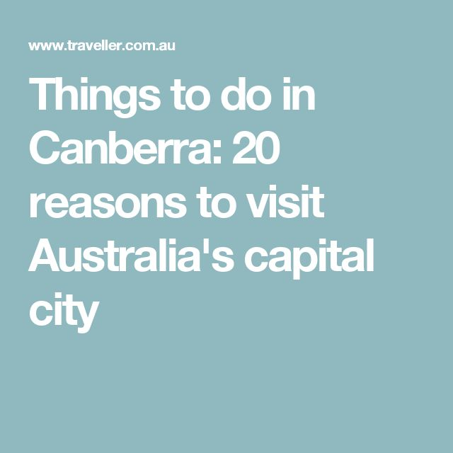 Things to do in Canberra: 20 reasons to visit Australia's capital city