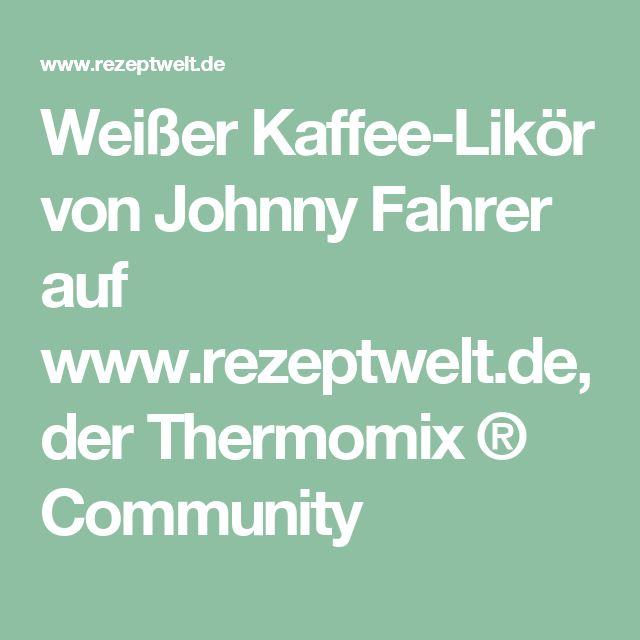 Weißer Kaffee-Likör von Johnny Fahrer auf www.rezeptwelt.de, der Thermomix ® Community