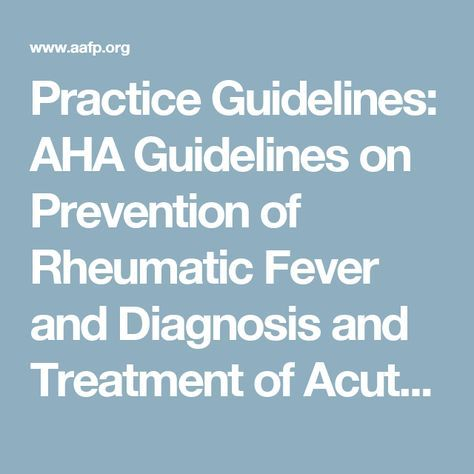 Practice Guidelines: AHA Guidelines on Prevention of Rheumatic Fever and Diagnosis and Treatment of Acute Streptococcal Pharyngitis - American Family Physician